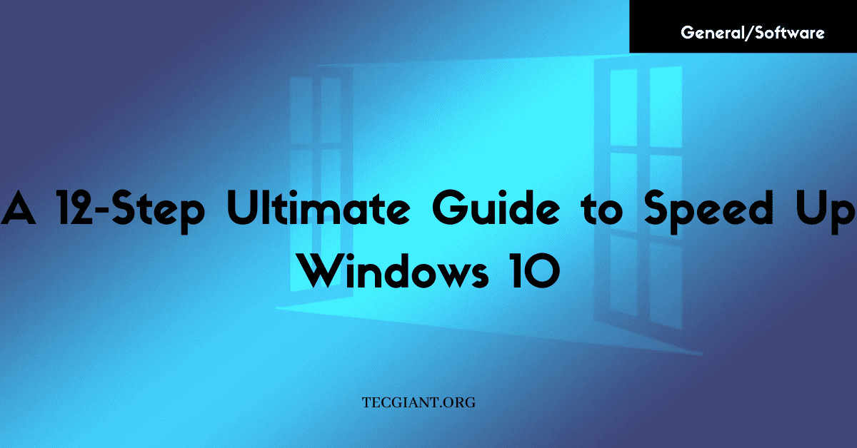 A 12-Step Ultimate Guide to Speed up windows 10