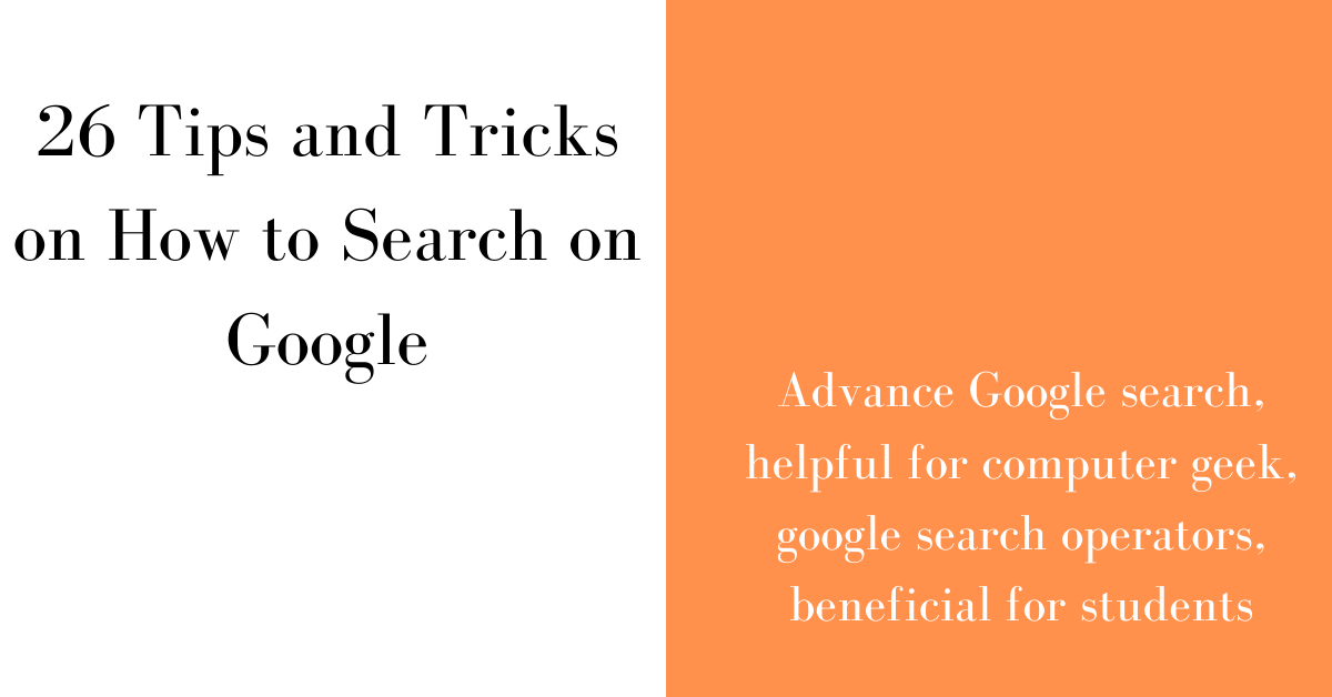 26 Tips and Tricks and How to Search on Google