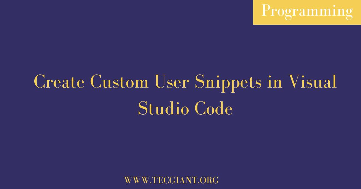 Create Custom User Snippets in Visual Studio Code